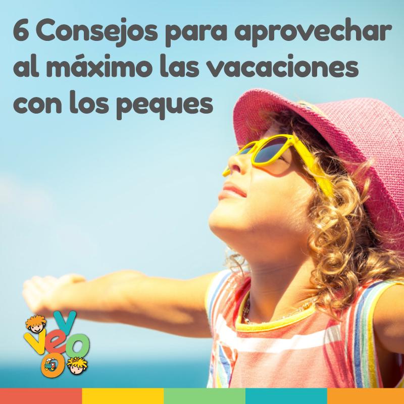 6 Consejos para aprovechar al máximo las vacaciones con los peques